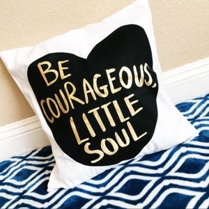 Be Courageous Little Soul Pillow Cover